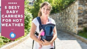 5 Best Baby Carriers for Hot Weather