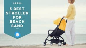 5 Best Stroller for Beach Sand