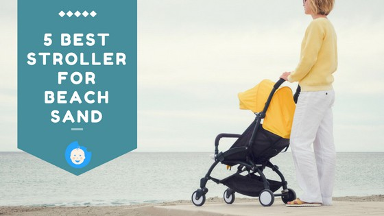 5 Best Stroller for Beach Sand to Make the Most Out Of Your Seaside Vacay