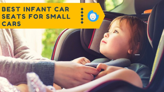 5 Best Infant Car Seats For Small Cars That Can Fit Most Compact Vehicles