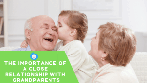 THE IMPORTANCE OF A CLOSE RELATIONSHIP WITH GRANDPARENTS